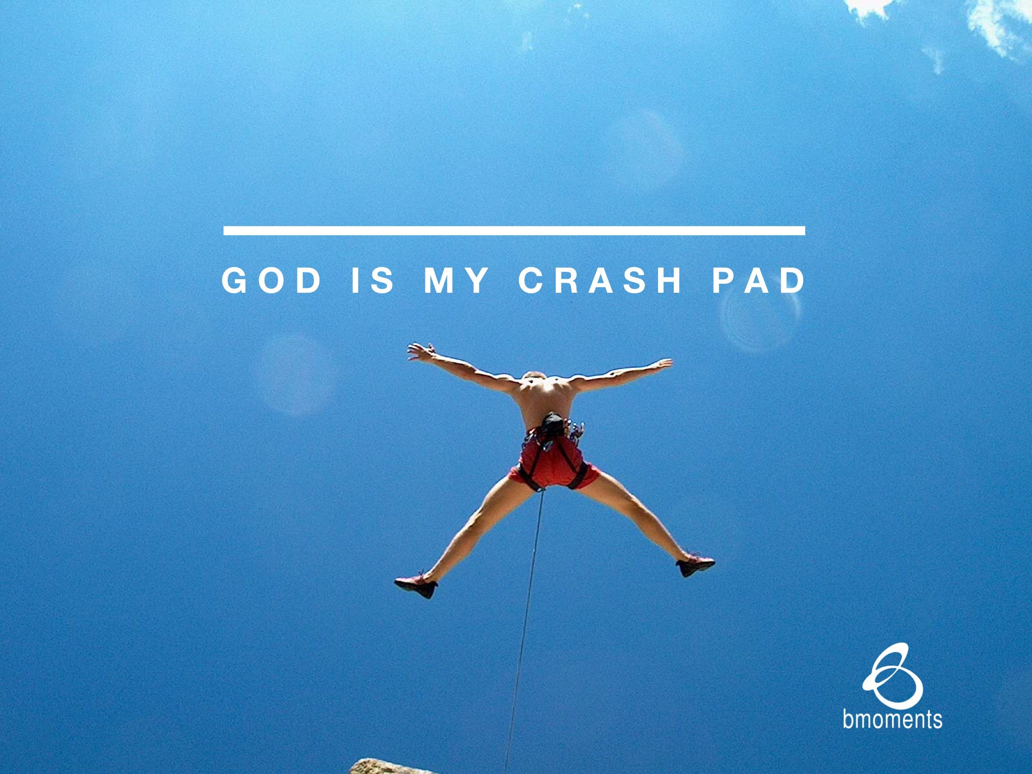 B Moments, Embracing Fear. God is my crash pad