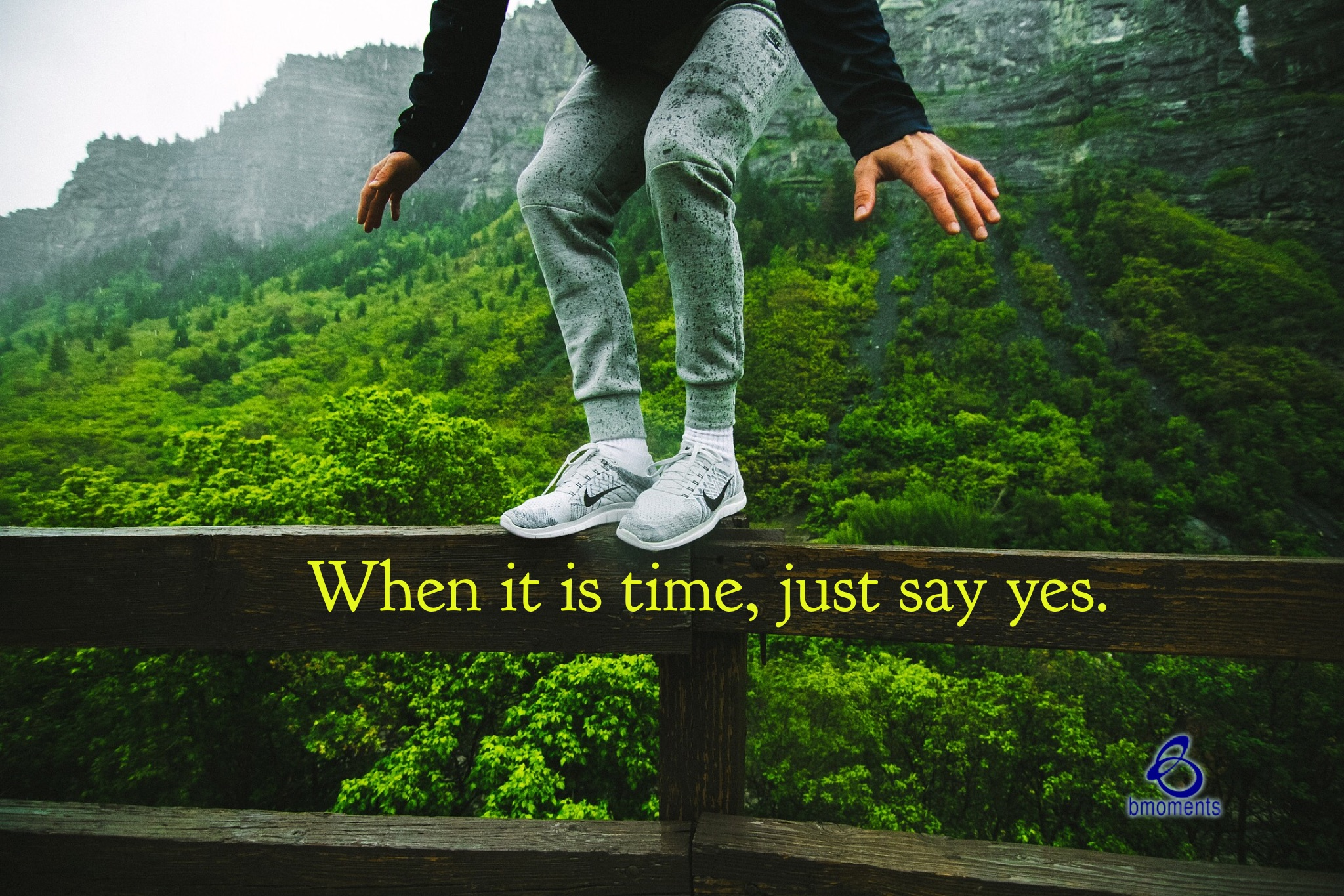 B Moments, Timing, Procrastination, just say yes, do it
