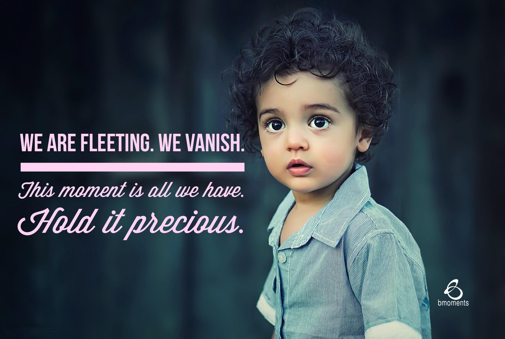 B Moment, each moment is precious