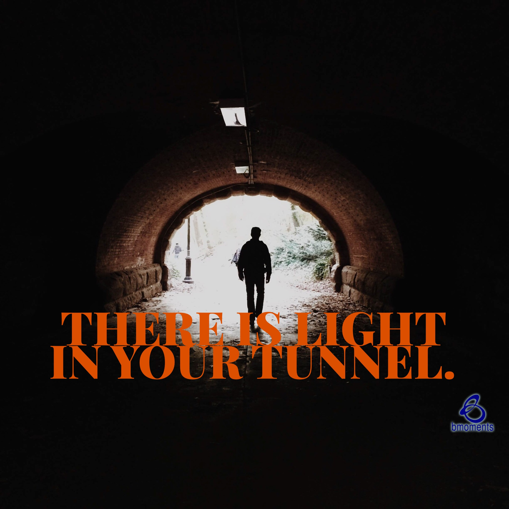 There's Light in Your Tunnel