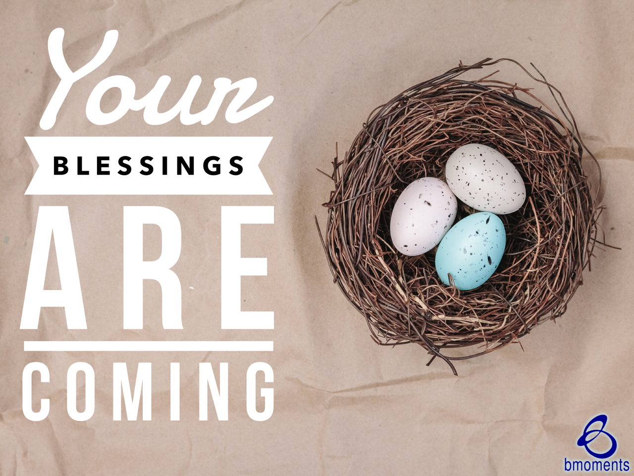 Your Blessings Are Coming. Are You Ready?