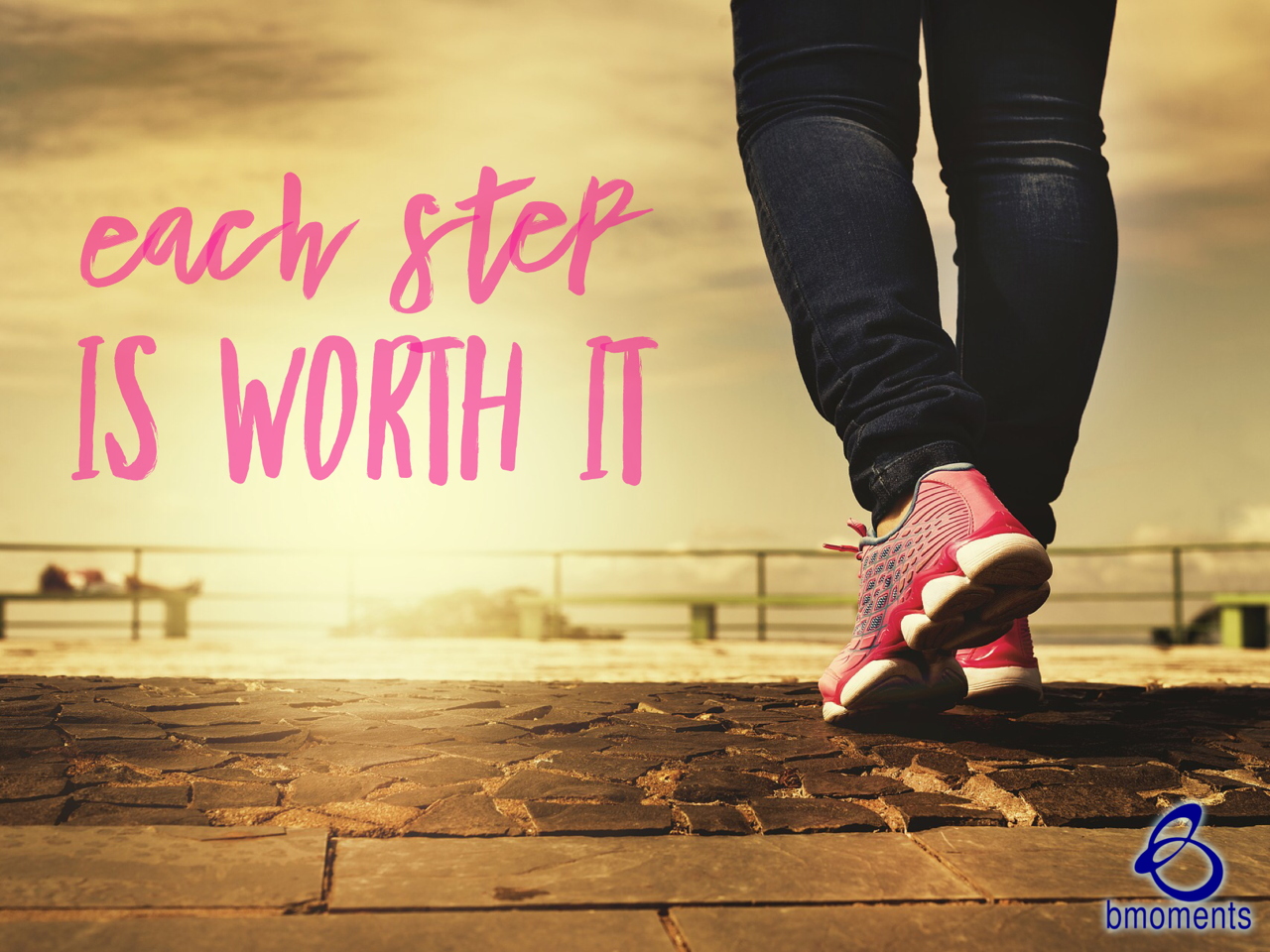 Every Step Will Be Worth It