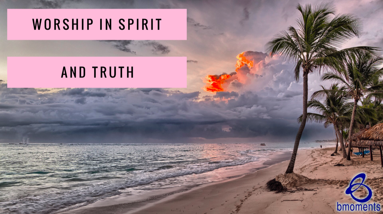 Wherever You Are, Worship in Spirit and Truth