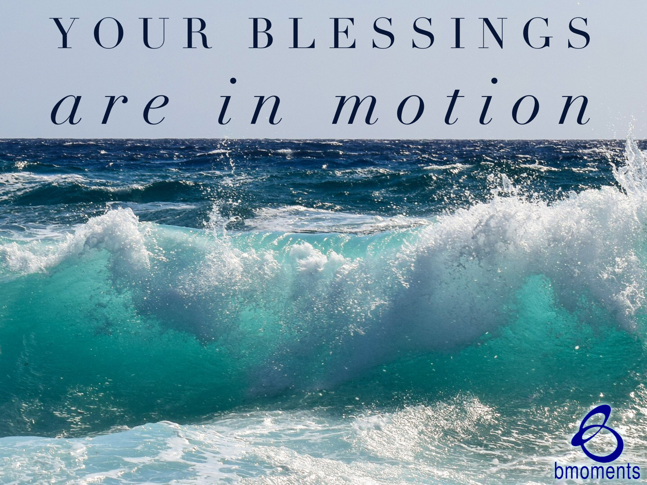 Your Future Blessings Are in Motion Today