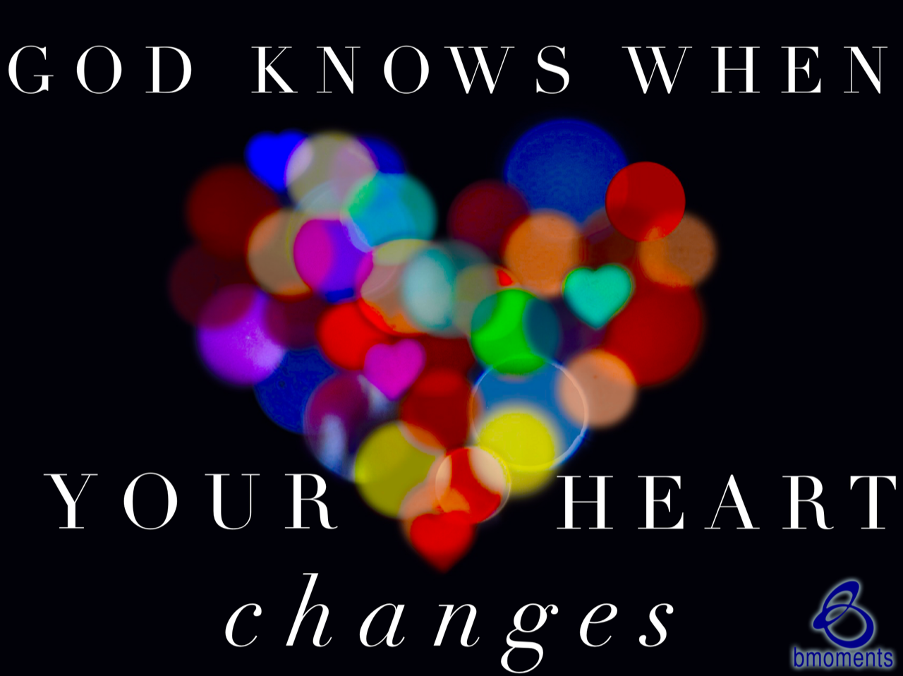 God Knows the Moment Your Heart Changes
