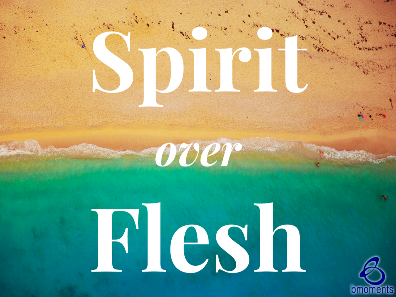 Choose Your Spirit Over Your Flesh