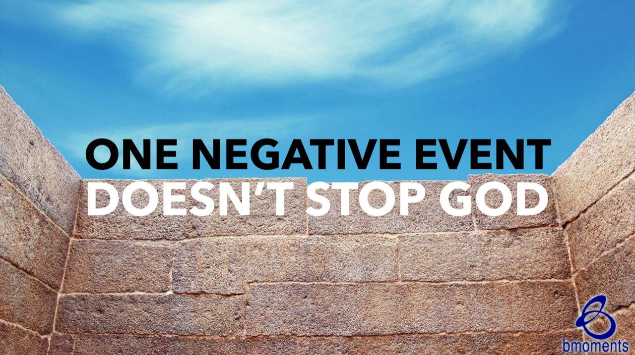 One Negative Event Doesn't Stop God