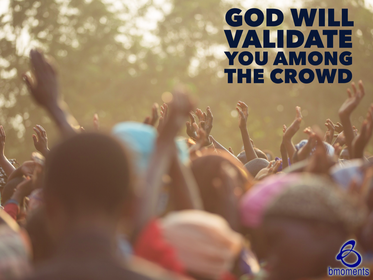 God Will Validate You Among the Crowd