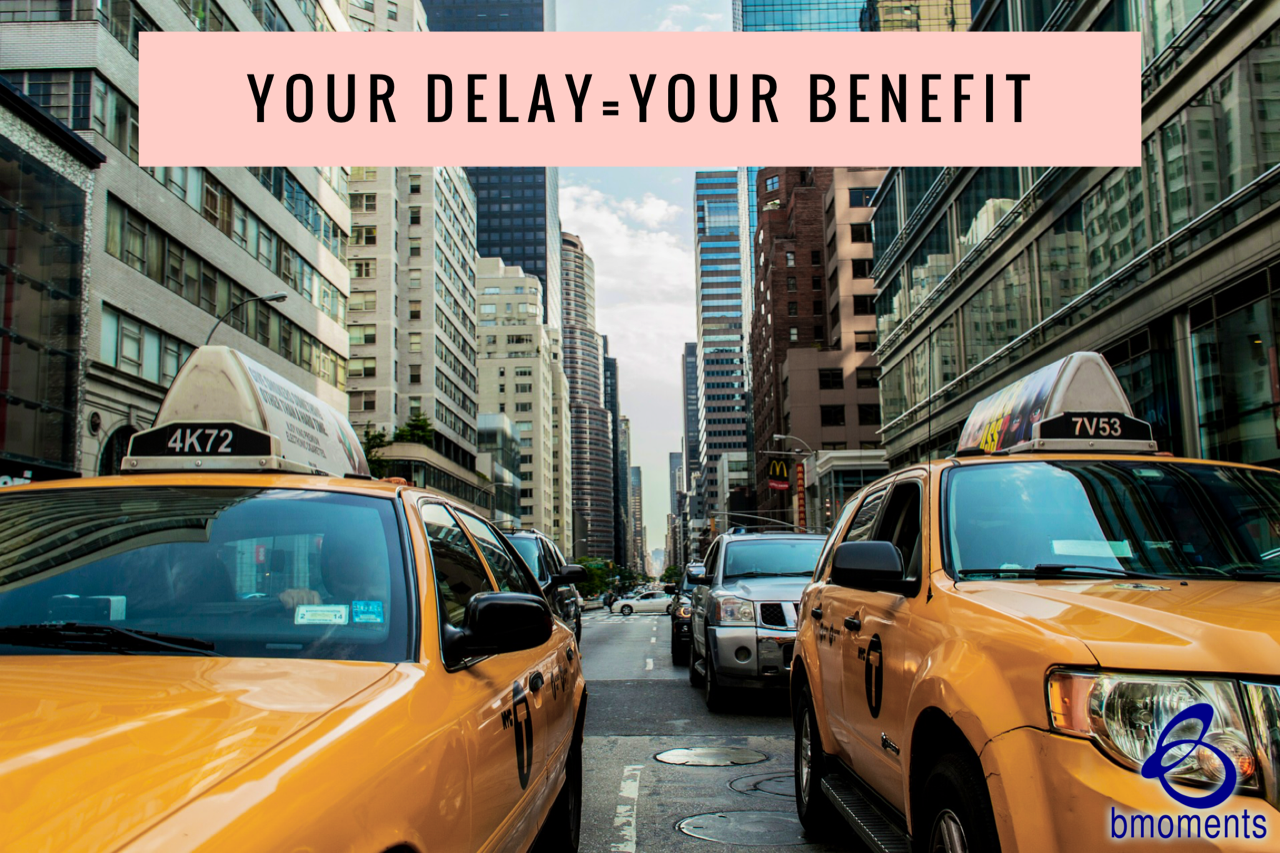 Your Delay Will Be to Your Benefit