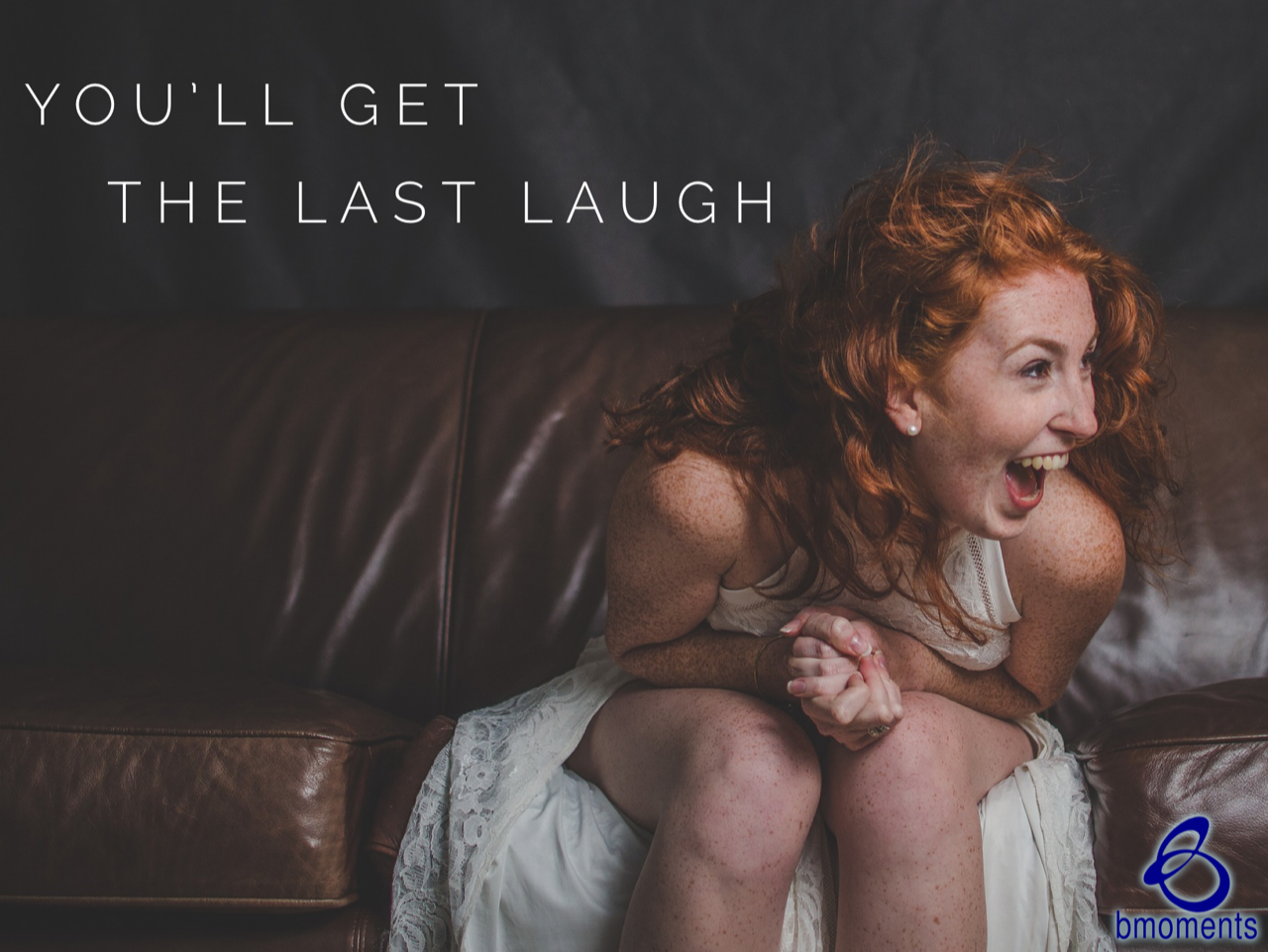 Remember: God Will Give You the Last Laugh