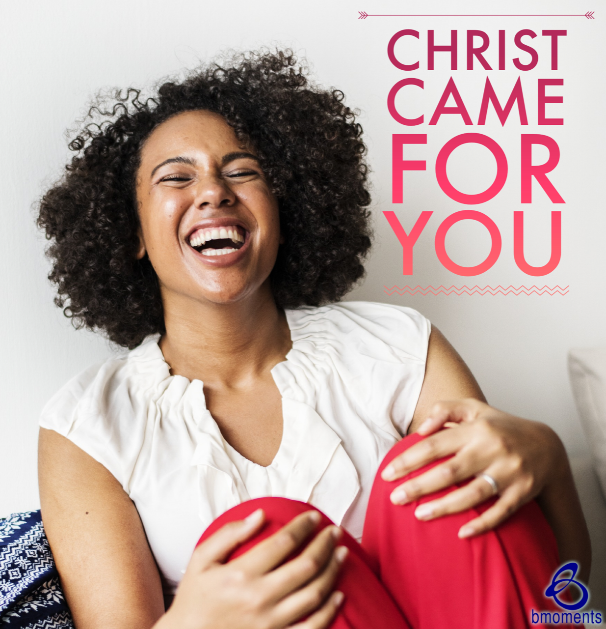 Know That Christ Came for You