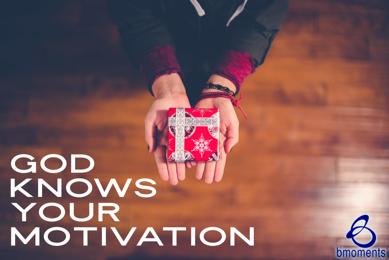 God Knows the Motivation Behind Your Gift