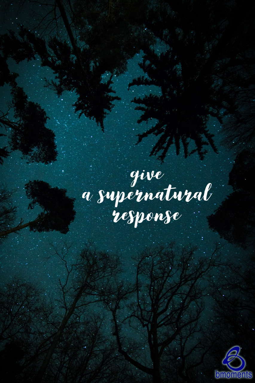 Respond Supernaturally When It Makes the Least Sense