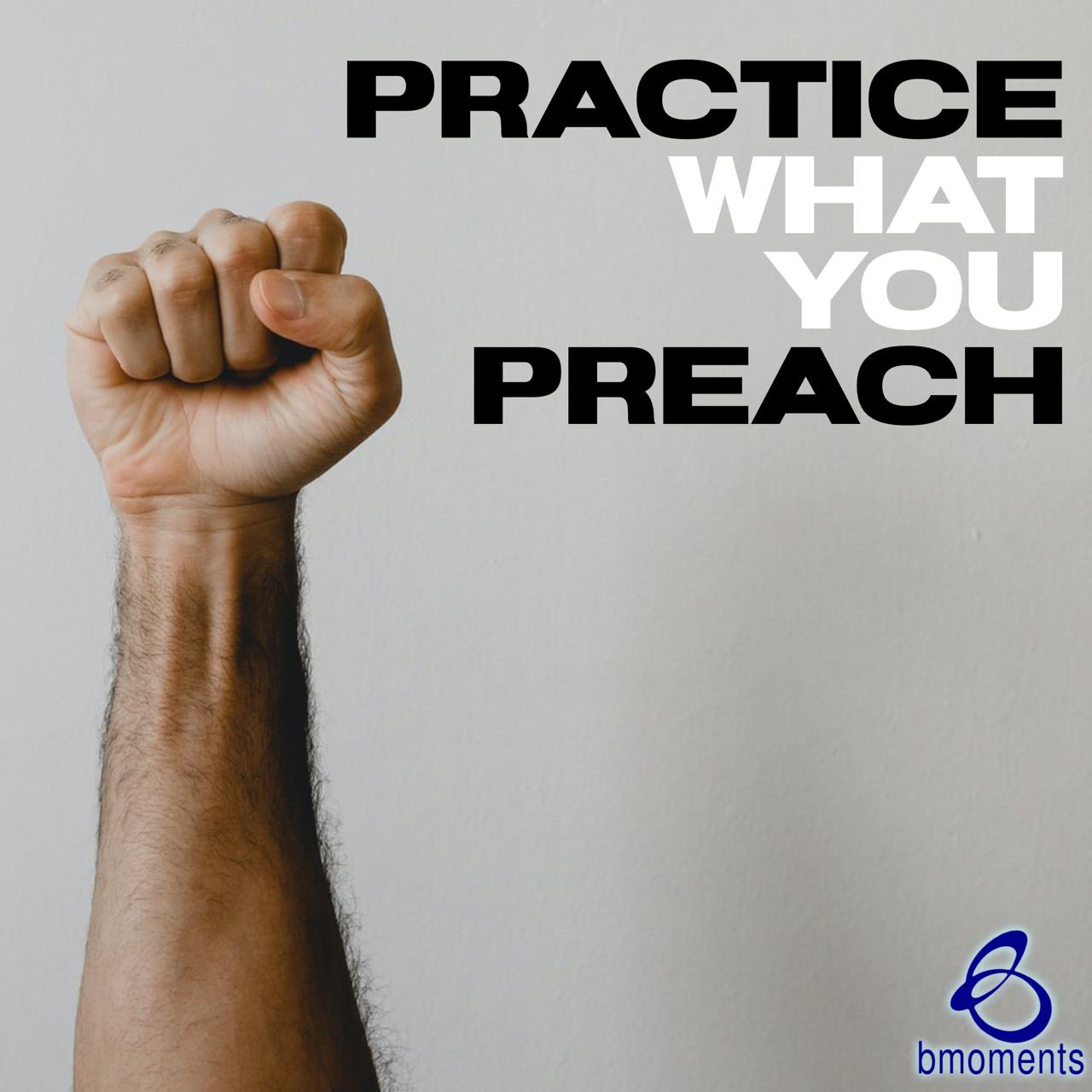 Do You Practice What You Preach?