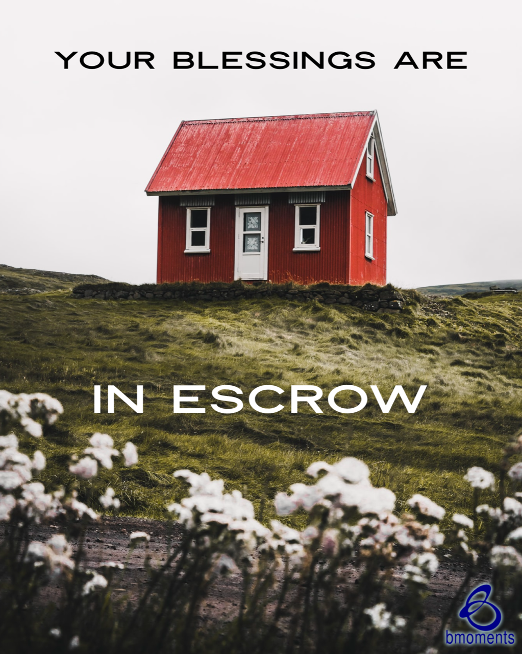 Be Encouraged: Your Blessings Are in Escrow