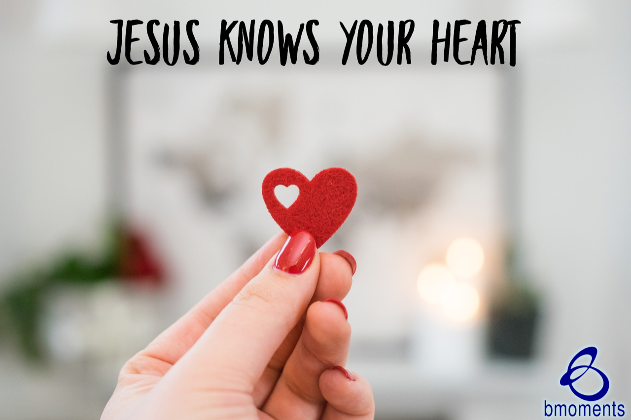 A Gentle Reminder: Jesus Knows Your Heart